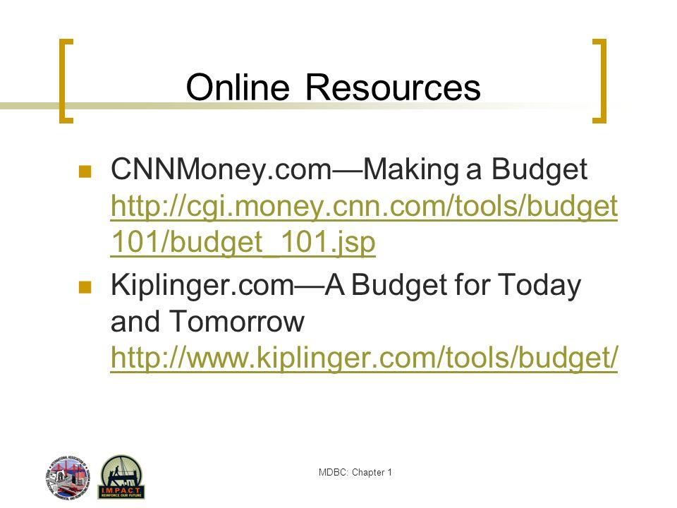 Online Resources CNNMoney.com—Making a Budget http://cgi.money.cnn.com/tools/budget101/budget_101.jsp.