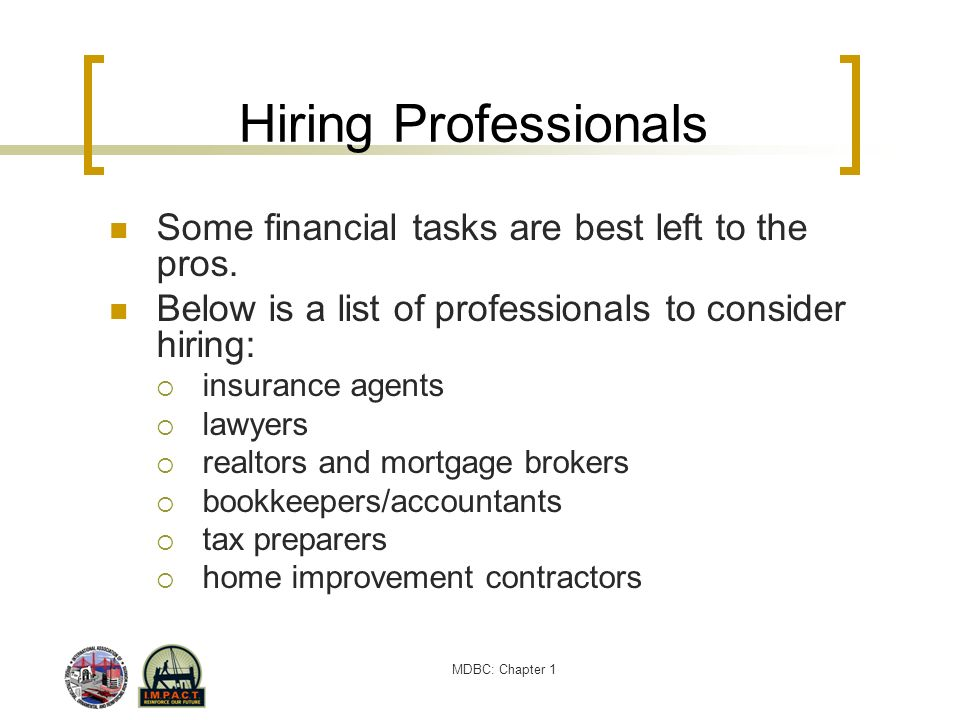 Hiring Professionals Some financial tasks are best left to the pros.