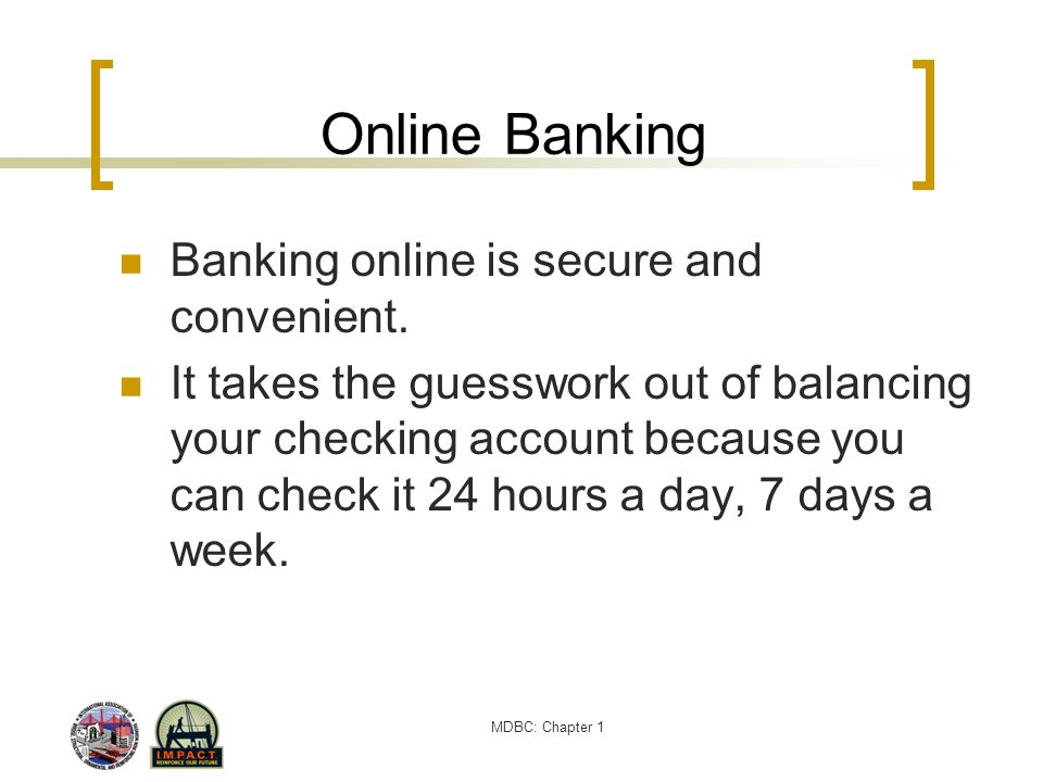Online Banking Banking online is secure and convenient.
