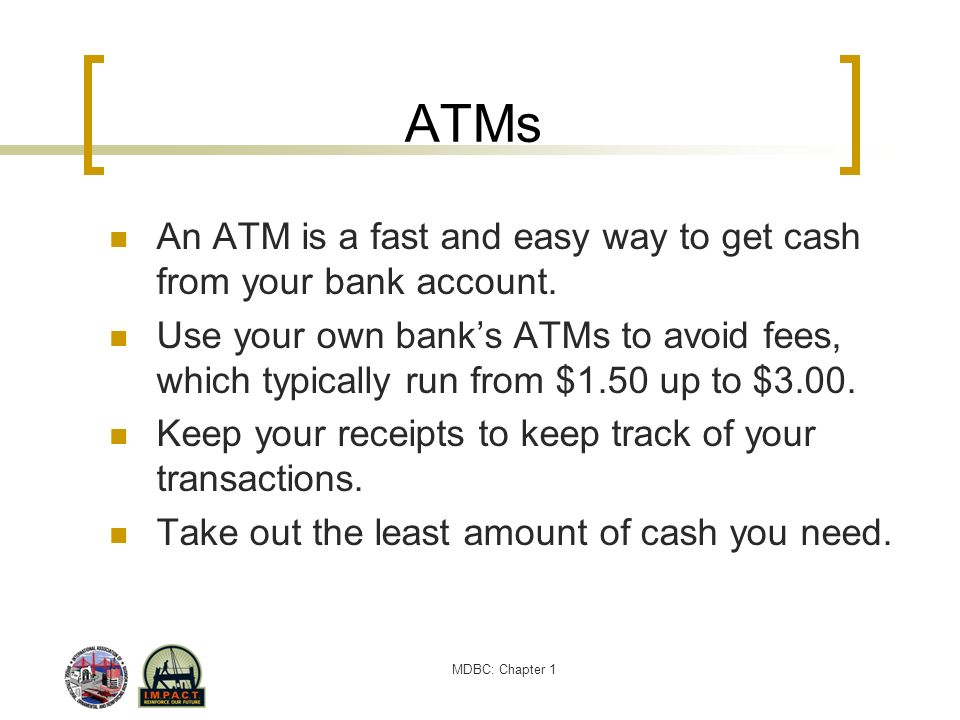 ATMs An ATM is a fast and easy way to get cash from your bank account.