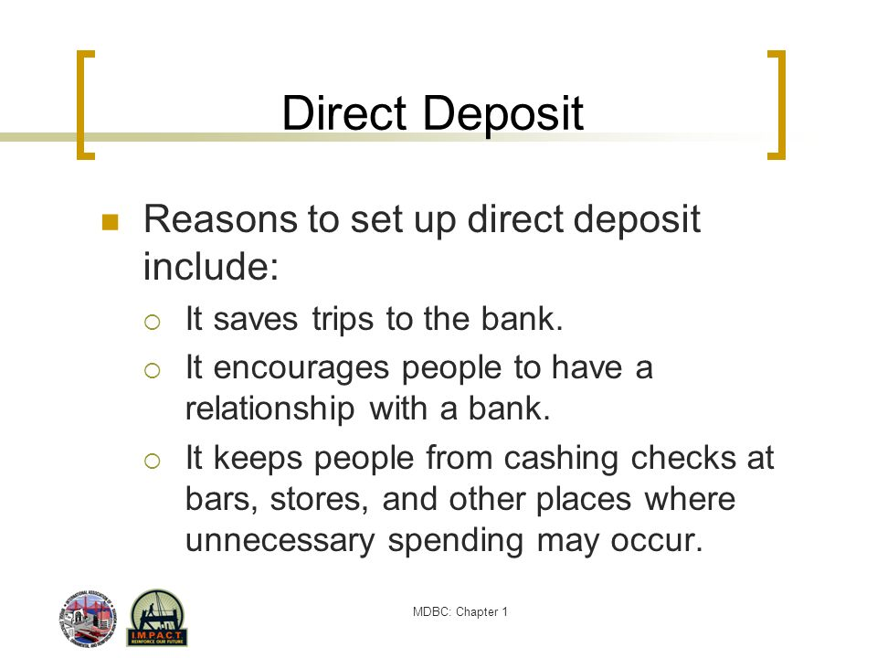 Direct Deposit Reasons to set up direct deposit include: