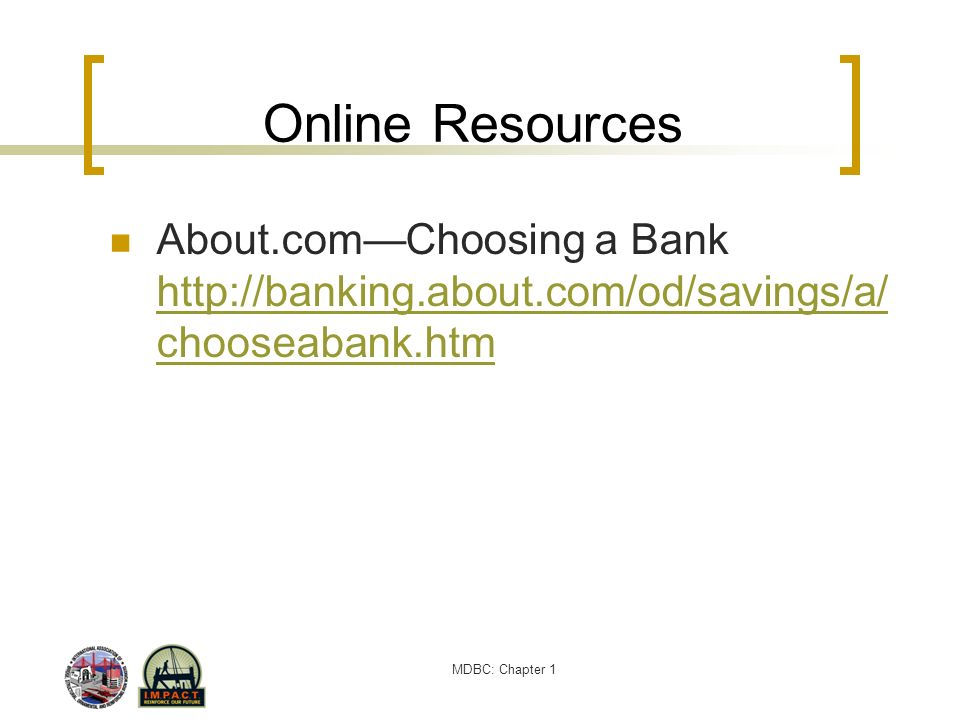 Online Resources About.com—Choosing a Bank http://banking.about.com/od/savings/a/chooseabank.htm.