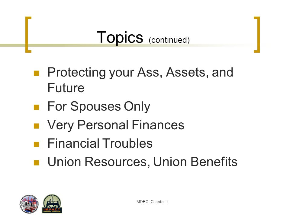 Topics (continued) Protecting your Ass, Assets, and Future
