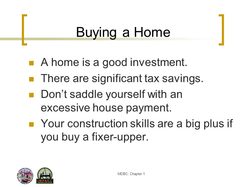 Buying a Home A home is a good investment.