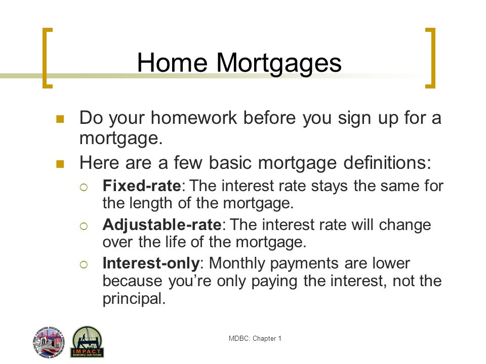Home Mortgages Do your homework before you sign up for a mortgage.