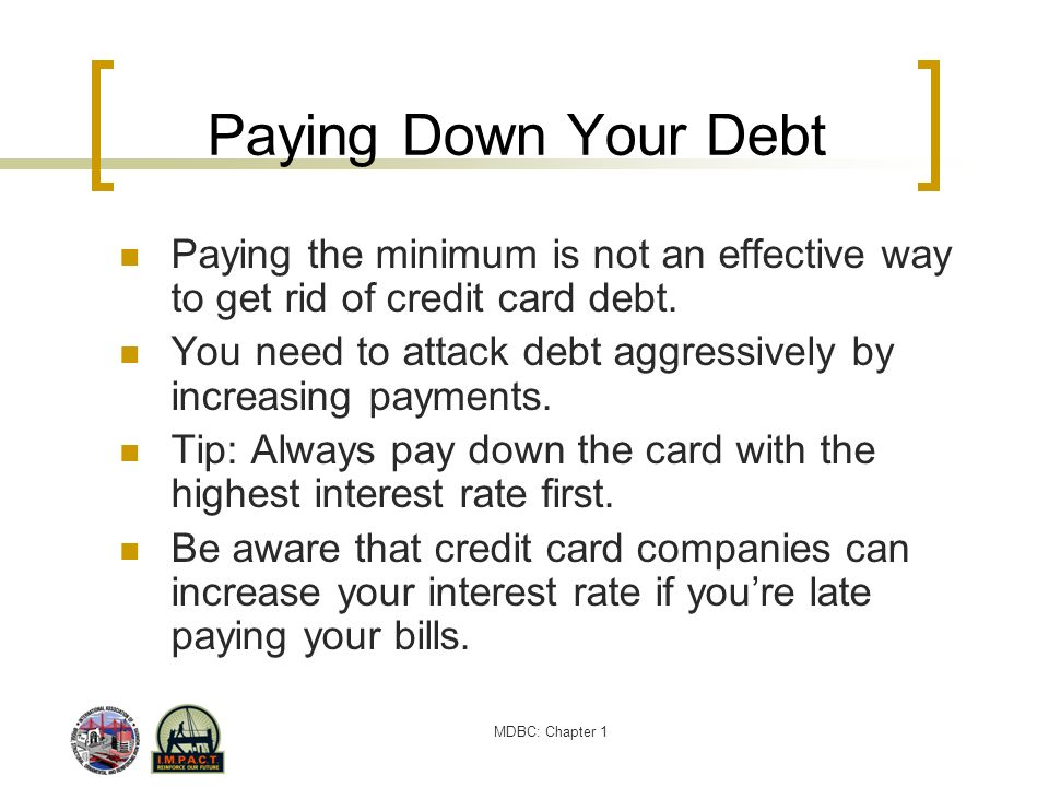 Paying Down Your Debt Paying the minimum is not an effective way to get rid of credit card debt.