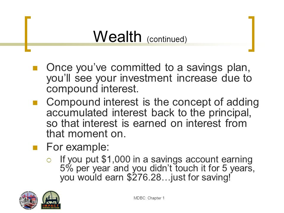 Wealth (continued) Once you've committed to a savings plan, you'll see your investment increase due to compound interest.