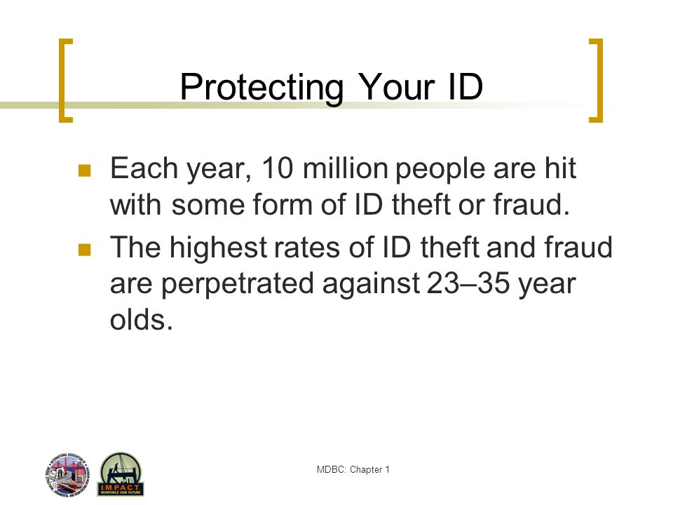Protecting Your ID Each year, 10 million people are hit with some form of ID theft or fraud.