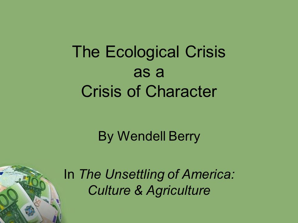 an analysis of modern culture in the agricultural crisis as a crisis of culture by wendell berry The agricultural crisis: crisis of culture in this novel by wendell berry, berrys describes in his thesis that modern culture is destroying the agricultural culture.