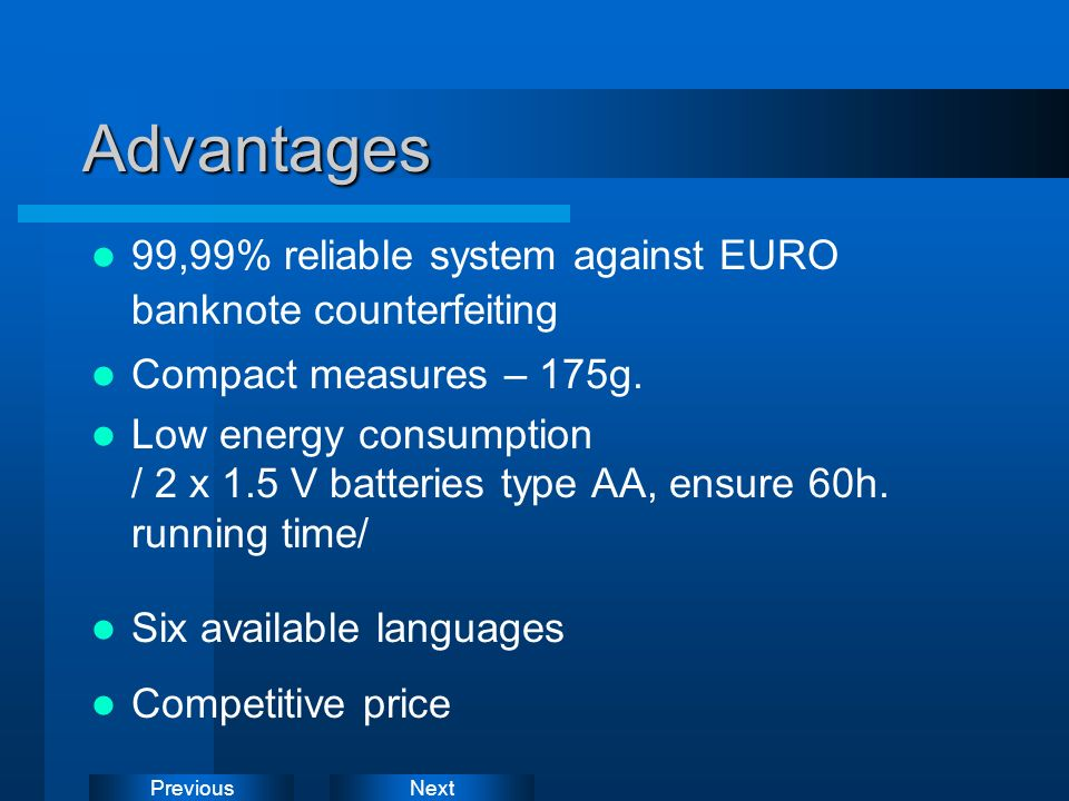 Advantages 99,99% reliable system against EURO banknote counterfeiting