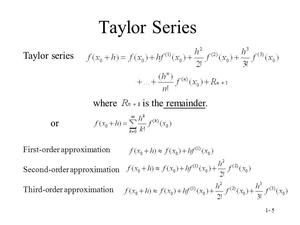 Taylor Series Taylor series where is the remainder. or