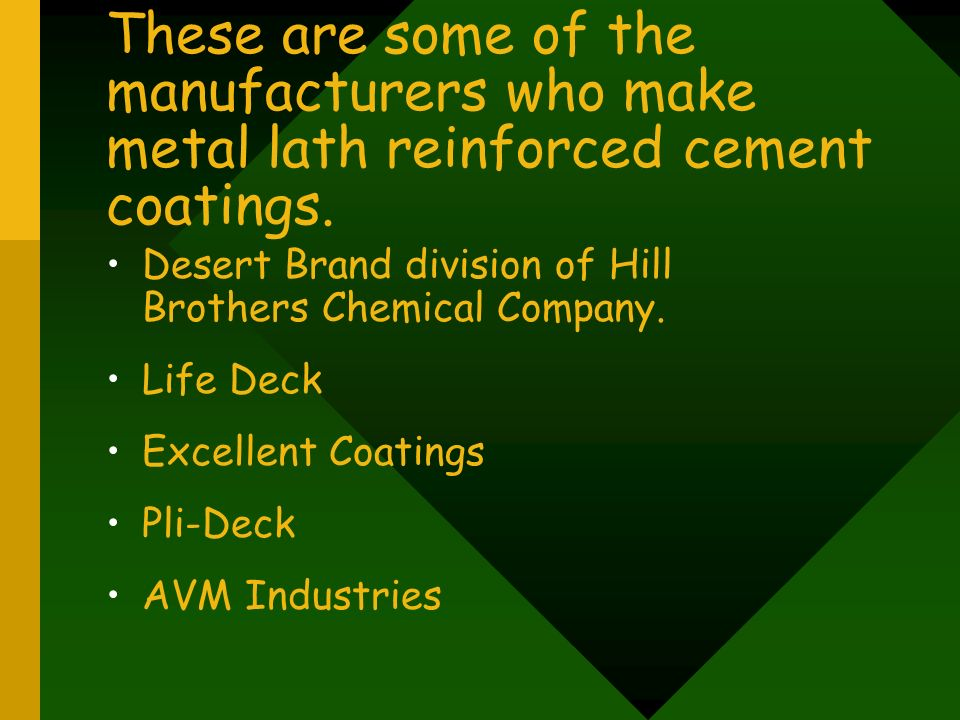 These are some of the manufacturers who make metal lath reinforced cement coatings.