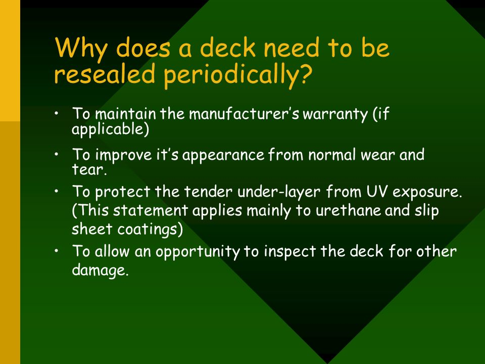 Why does a deck need to be resealed periodically