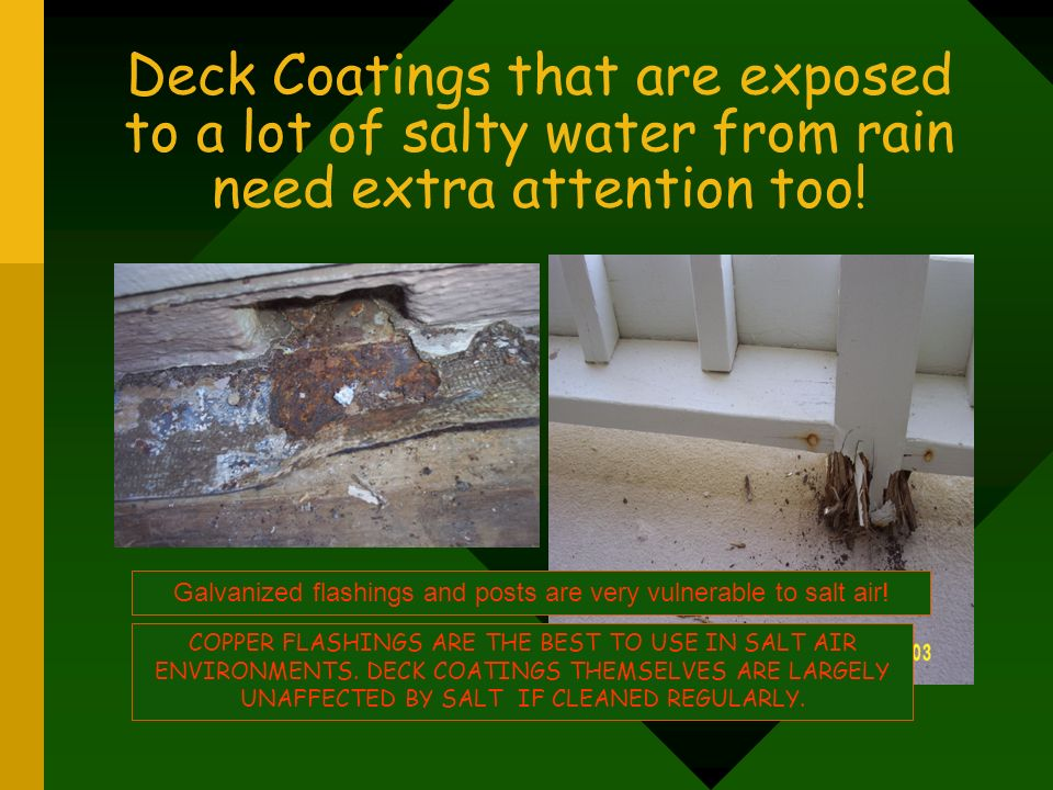 Galvanized flashings and posts are very vulnerable to salt air!