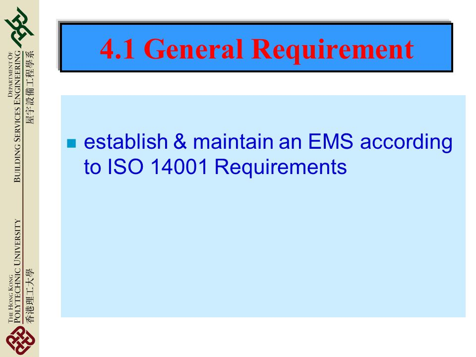 4.1 General Requirement establish & maintain an EMS according to ISO 14001 Requirements