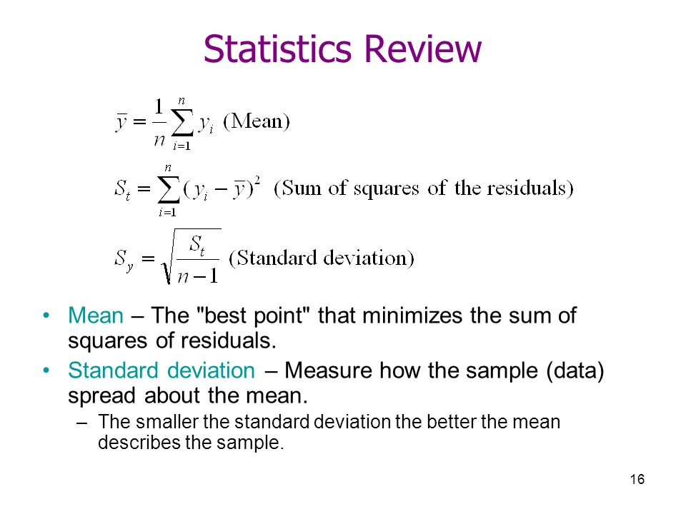 Statistics Review Mean – The best point that minimizes the sum of squares of residuals.