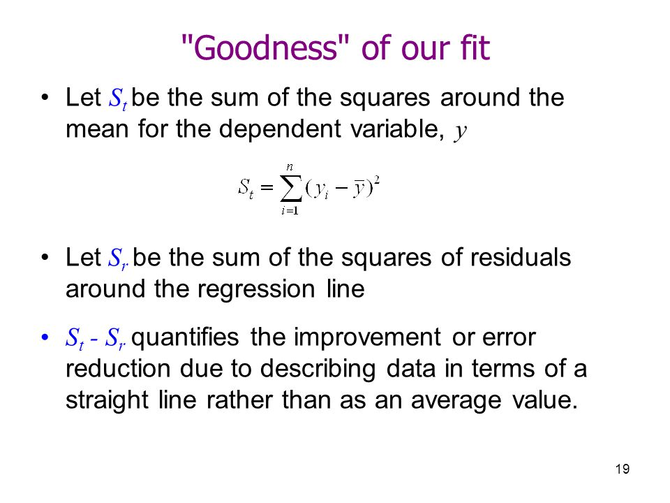 Goodness of our fit Let St be the sum of the squares around the mean for the dependent variable, y.