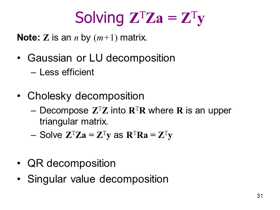 Solving ZTZa = ZTy Gaussian or LU decomposition Cholesky decomposition