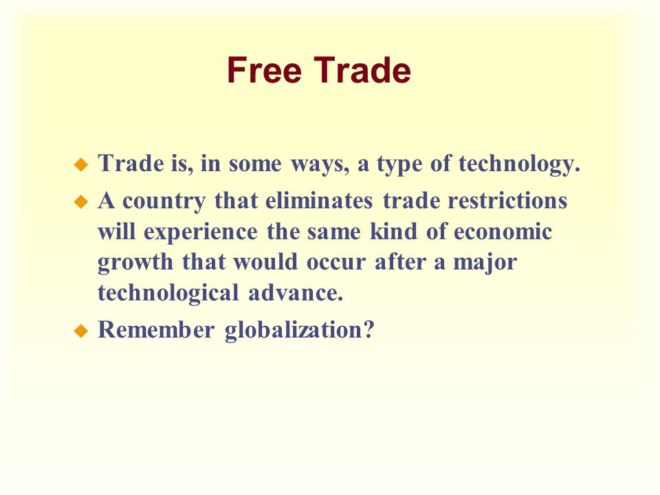 Free Trade Trade is, in some ways, a type of technology.