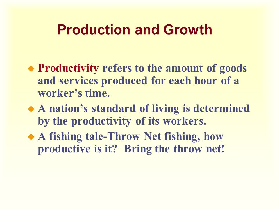 Production and Growth Productivity refers to the amount of goods and services produced for each hour of a worker's time.