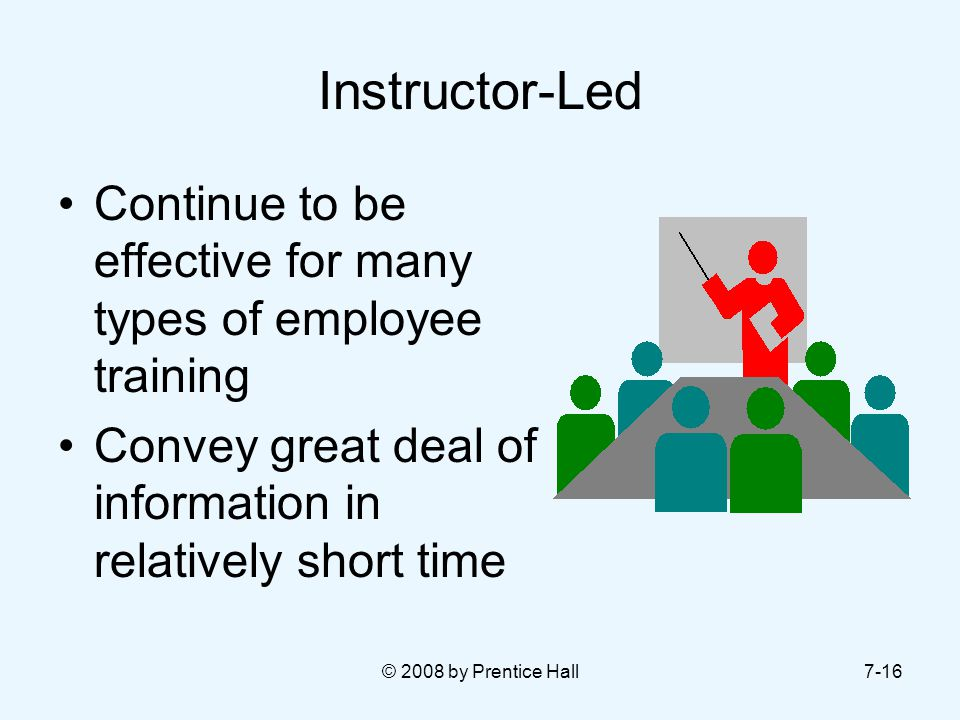 Instructor-Led Continue to be effective for many types of employee training. Convey great deal of information in relatively short time.