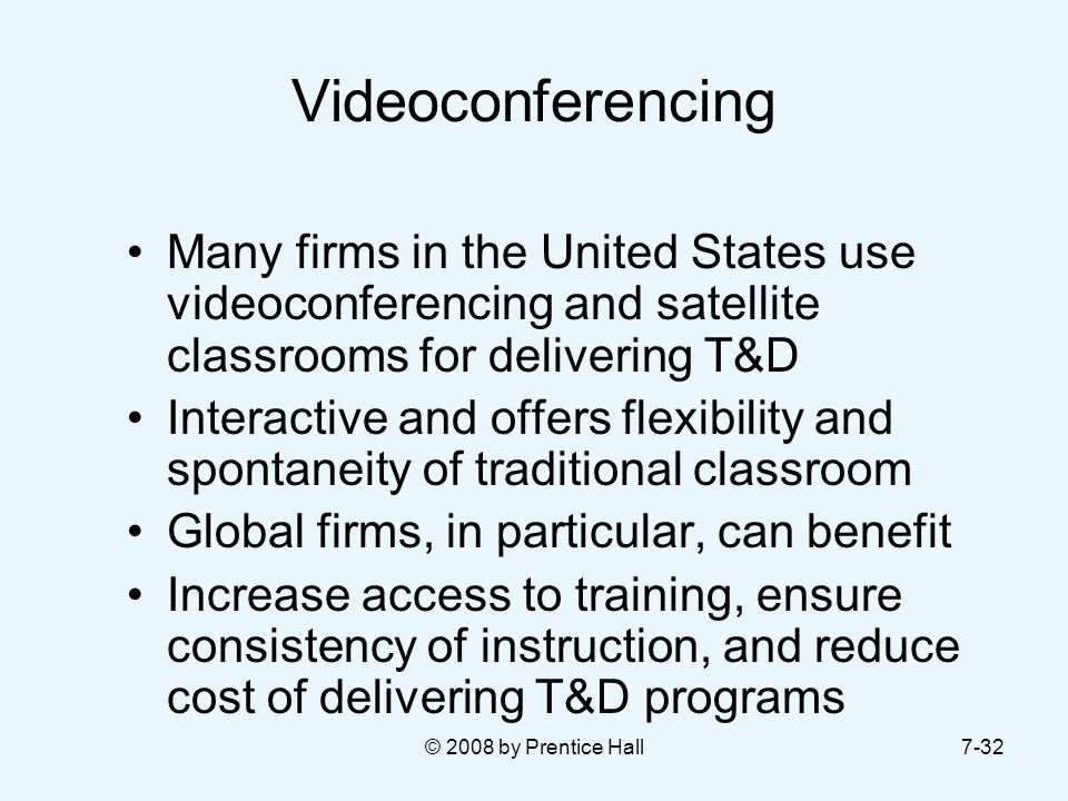 Videoconferencing Many firms in the United States use videoconferencing and satellite classrooms for delivering T&D.