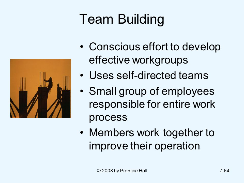 Team Building Conscious effort to develop effective workgroups