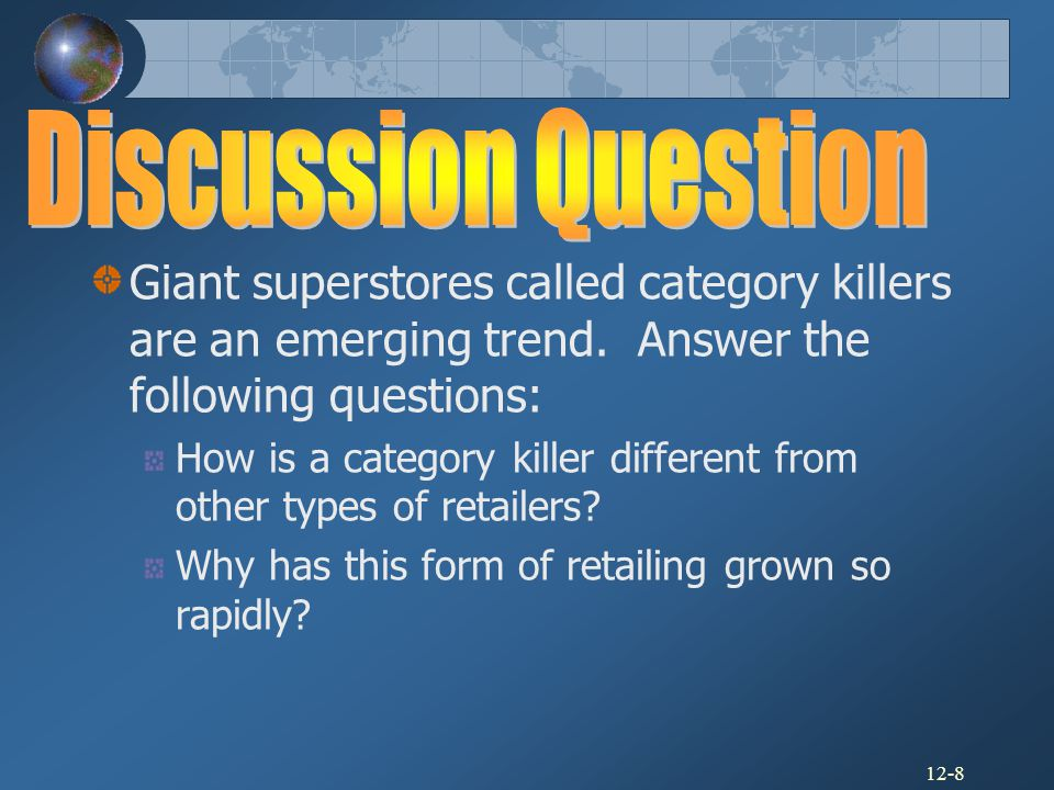 Discussion Question Giant superstores called category killers are an emerging trend. Answer the following questions:
