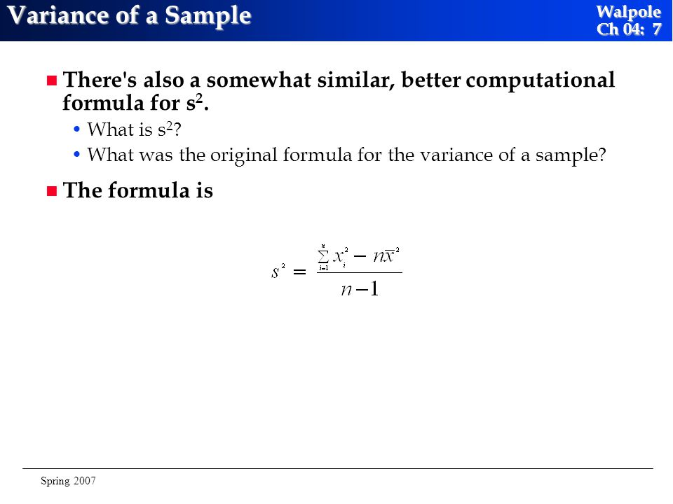 Variance of a Sample There s also a somewhat similar, better computational formula for s2. What is s2