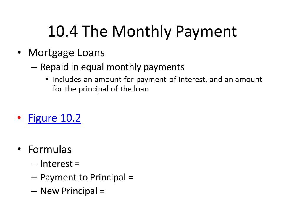 10.4 The Monthly Payment Mortgage Loans Figure 10.2 Formulas