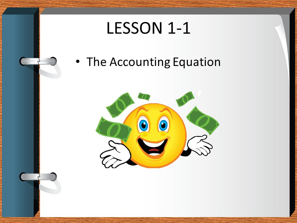 LESSON 1-1 The Accounting Equation