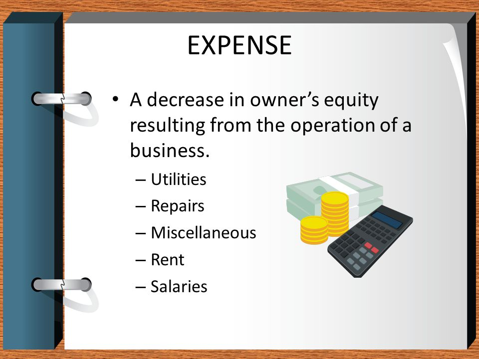 EXPENSE A decrease in owner's equity resulting from the operation of a business. Utilities. Repairs.