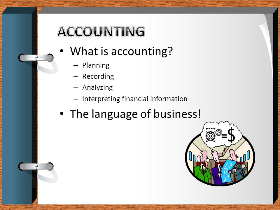 ACCOUNTING What is accounting The language of business! Planning