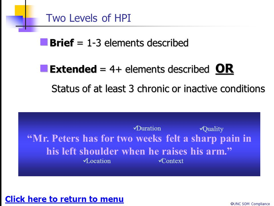 Two Levels of HPI Brief = 1-3 elements described. Extended = 4+ elements described OR. Status of at least 3 chronic or inactive conditions.