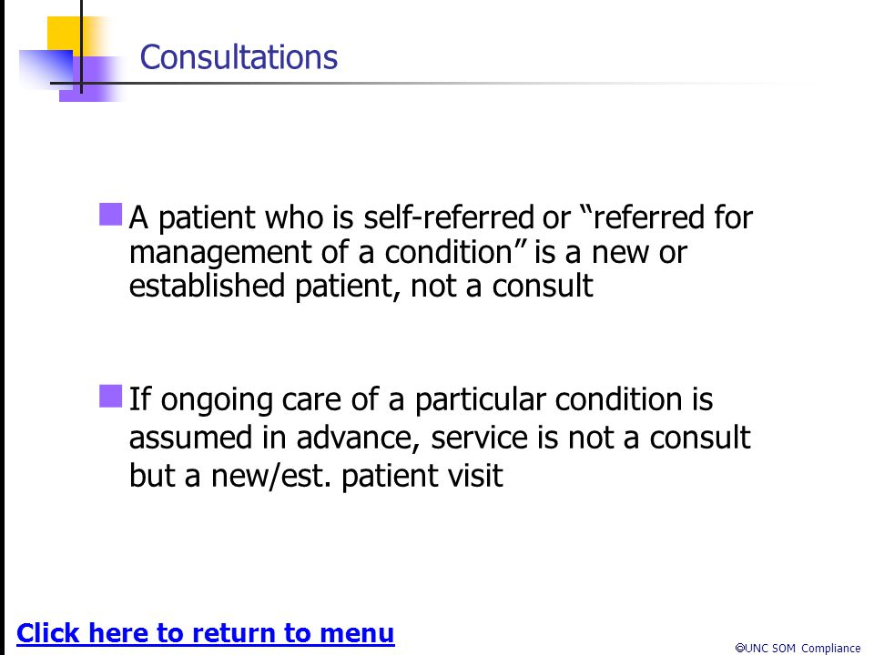 Consultations A patient who is self-referred or referred for management of a condition is a new or established patient, not a consult.