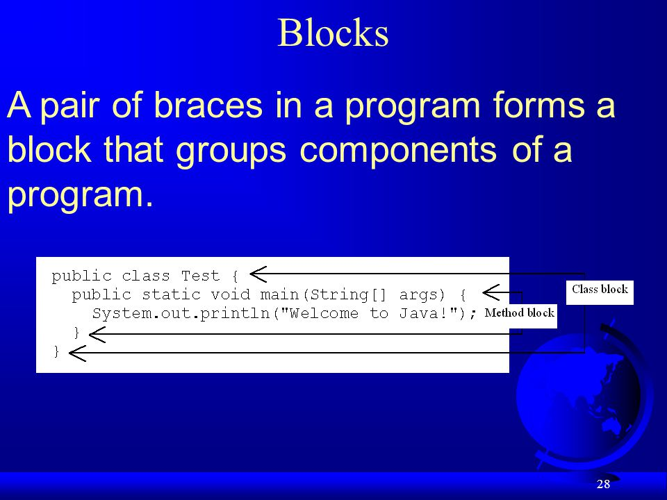Blocks A pair of braces in a program forms a block that groups components of a program.