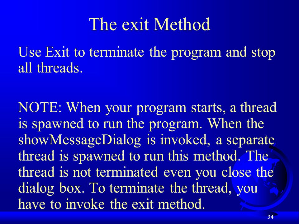 The exit Method Use Exit to terminate the program and stop all threads.