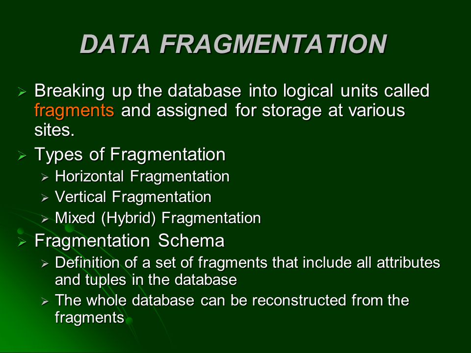 DATA FRAGMENTATION Breaking up the database into logical units called fragments and assigned for storage at various sites.