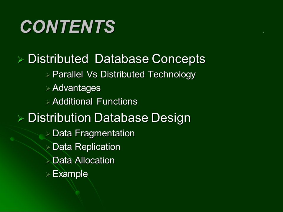 CONTENTS . Distributed Database Concepts Distribution Database Design