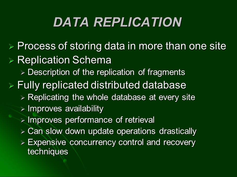 DATA REPLICATION Process of storing data in more than one site