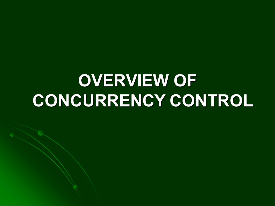 OVERVIEW OF CONCURRENCY CONTROL