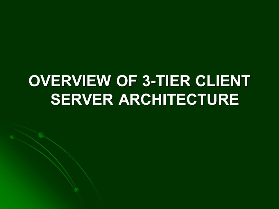 OVERVIEW OF 3-TIER CLIENT SERVER ARCHITECTURE