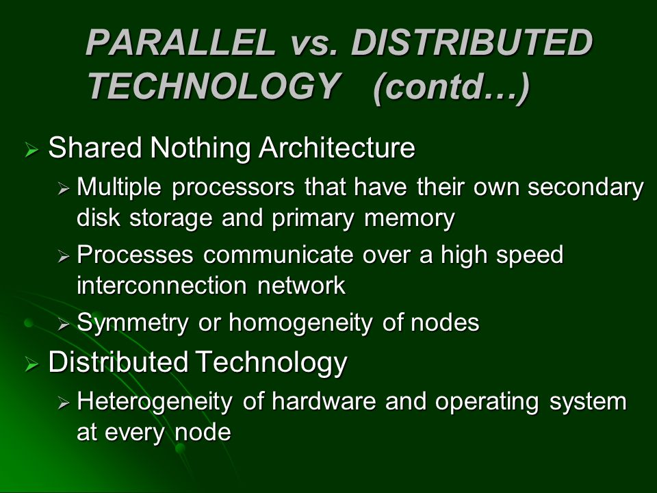 PARALLEL vs. DISTRIBUTED TECHNOLOGY (contd…)