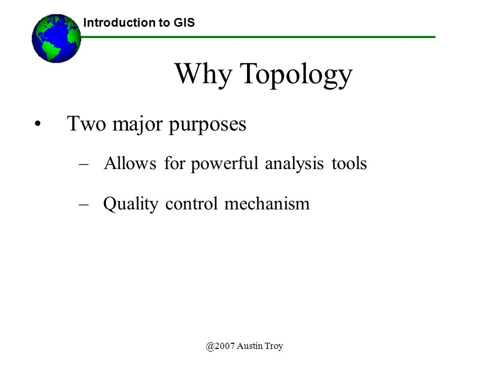 Why Topology Two major purposes Allows for powerful analysis tools