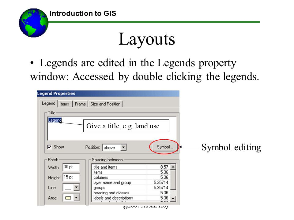 Lecture 3b Introduction to GIS. Layouts. Legends are edited in the Legends property window: Accessed by double clicking the legends.