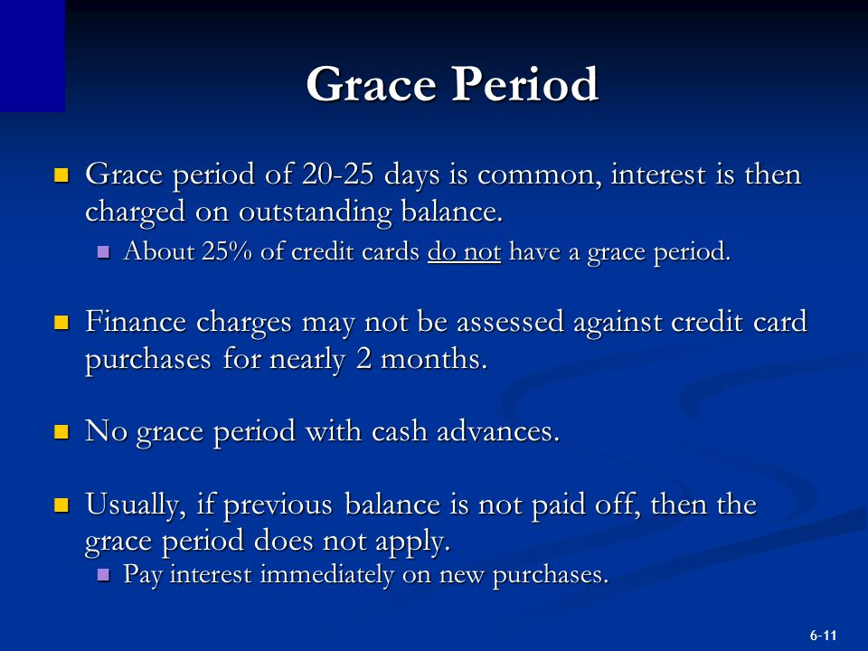 Grace Period Grace period of days is common, interest is then charged on outstanding balance.