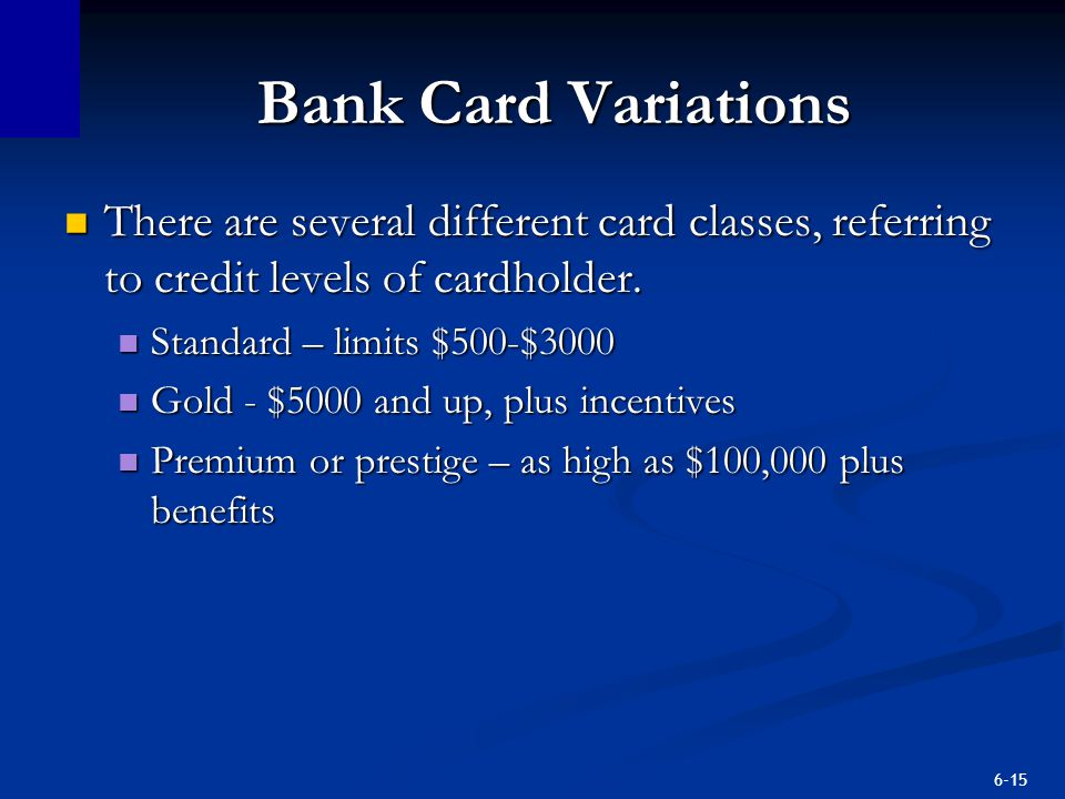 Bank Card Variations There are several different card classes, referring to credit levels of cardholder.