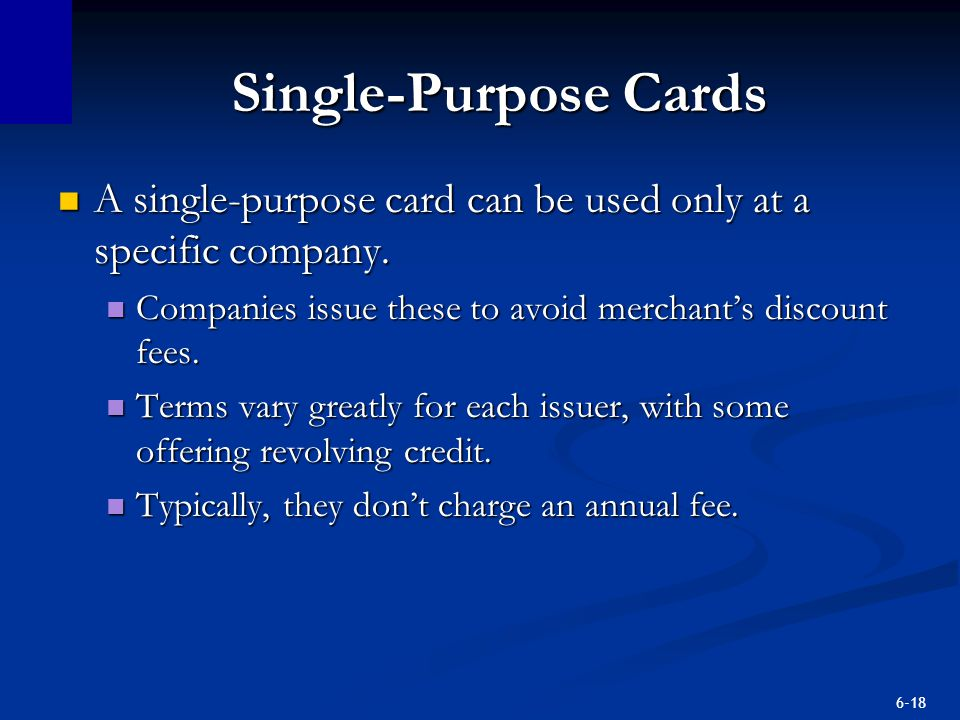 Single-Purpose Cards A single-purpose card can be used only at a specific company. Companies issue these to avoid merchant's discount fees.
