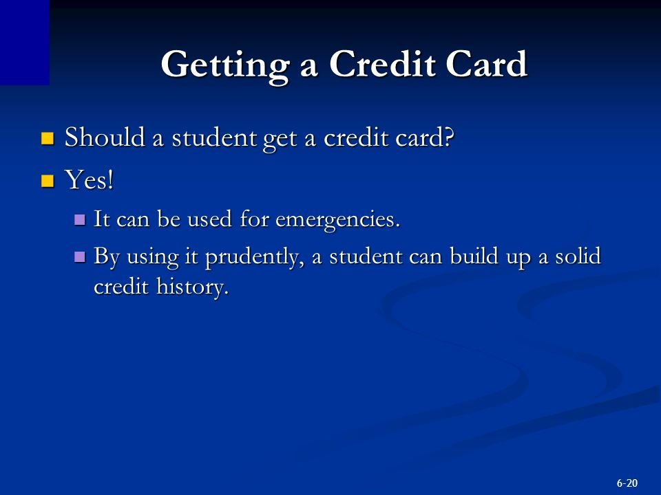 Getting a Credit Card Should a student get a credit card Yes!