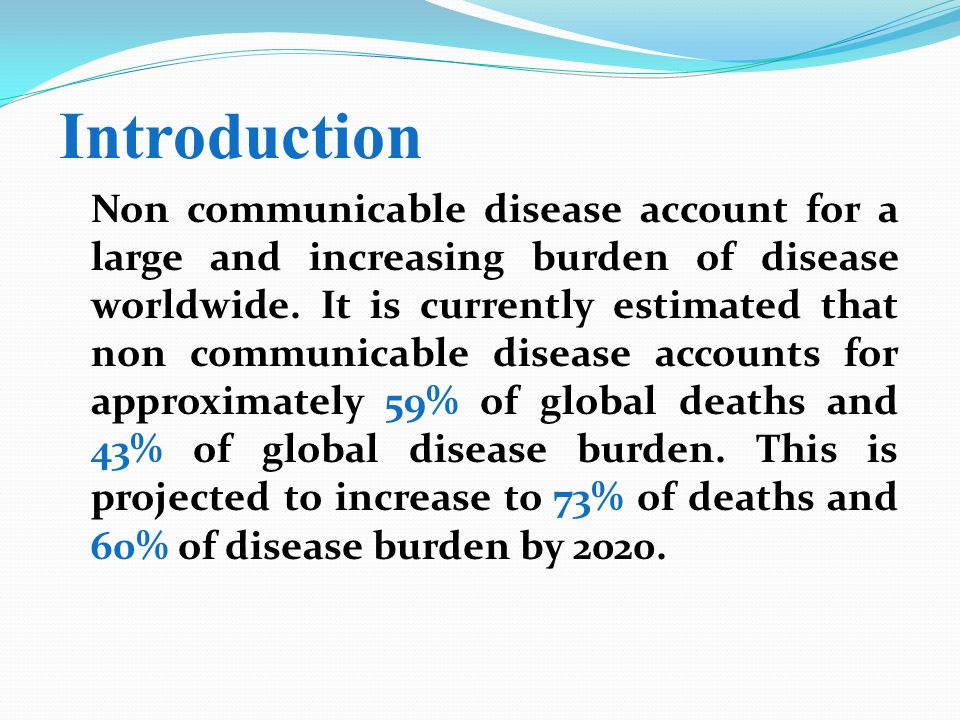 introduction to non communicable diseases Introduction non-communicable diseases in developing countries are a major public health and socio-economic problem they are the major challenge to.